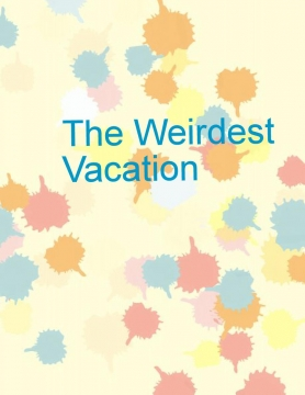 The Weirdest Vacation