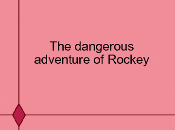 The dangerous adventure of Rocky