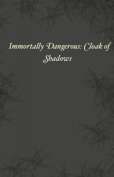 Immortally Dangerous: Cloak of Shadows