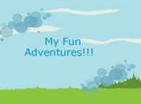 My Fun Adventure!!!!