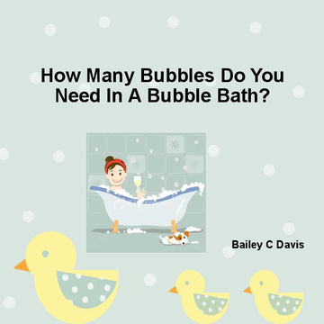 How Many Bubbles Do You Need In Your Bubble Bath?