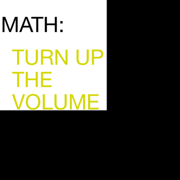 MATH: TURN UP THE VOLUME