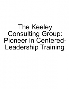 The Keeley Consulting Group: Pioneer in Centered-Leadership Training