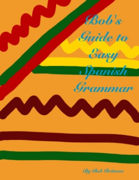 Bob's Guide to Easy Spanish Grammar