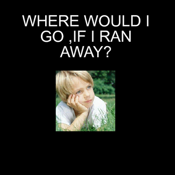 IF I WERE TO RUN AWAY?