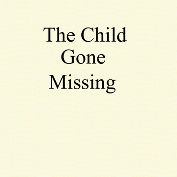 The Child Gone Missing
