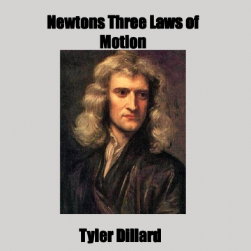 Tyler Newtons Three Laws