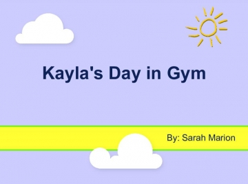 Kayla's Day in Gym