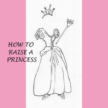 HOW TO RAISE A PRINCESS