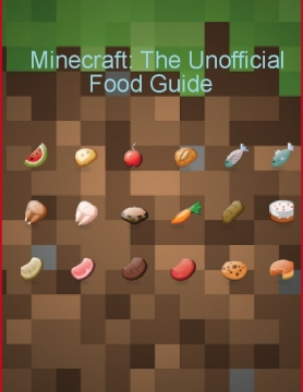 Minecraft: The Unofficial Food Guide