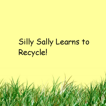Silly Sally Learns to Recycle