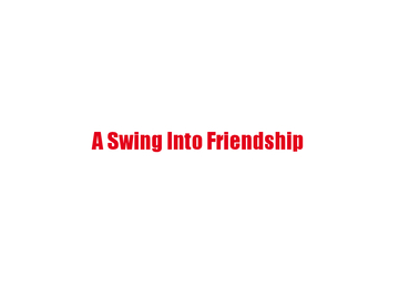 The Swing Into Friendship