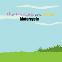 The Princess and the Golden Motorcycle