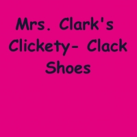 Mrs. Clark's Clickety Clack Shoes