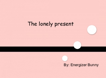 The lonely present
