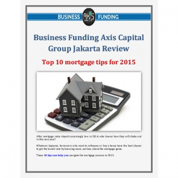 Business Funding Axis Capital Group Jakarta Review: Top 10 mortgage tips for 2015