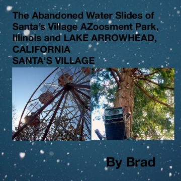 The Abandoned Water Slides of Santa's Village AZoosment Park, Illinois and LAKE ARROWHEAD, CALIFORNIA SANTA'S VILLAGE