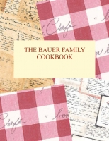 The Bauer Family Cookbook