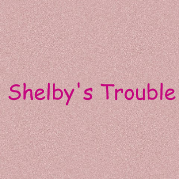 Shelby's Trouble