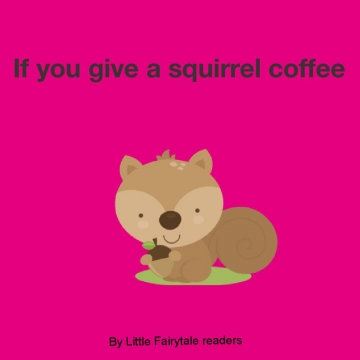 If you give a squirrel coffee
