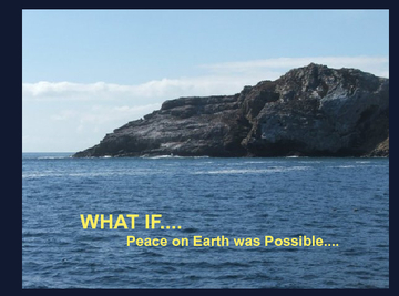WHAT IF....Peace on Earth is Possible
