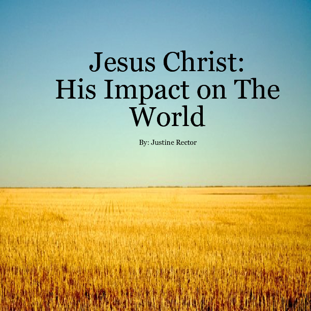 the impact of jesus on the Throughout history, the influence jesus had on the lives of people has never  been surpassed no other great leader has inspired so many positive changes in .