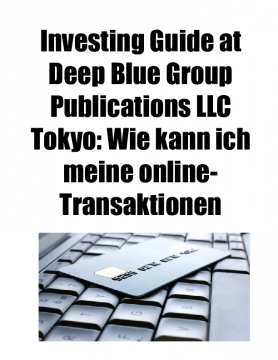 Investing Guide at Deep Blue Group Publications LLC Tokyo: Wie kann ich meine online-Transaktionen sichern?