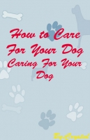 How to Care For Your Dogs
