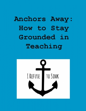 Anchors Away: How to stay grounded in teaching