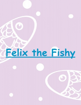 Felix the Fishy
