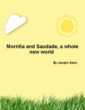 Morinas Y saudade, A whole new world to see!