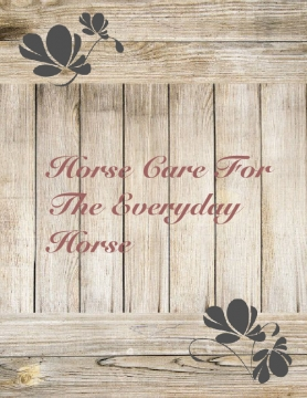 Horse Care For The Everyday Horse