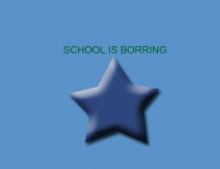 School is borring