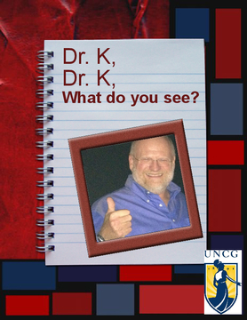 Dr. K,  Dr. K,  What do you see?
