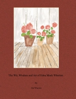 The Wit, Wisdom and Art of Edna Mack Wharton