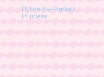 Poline the Perfect Princess