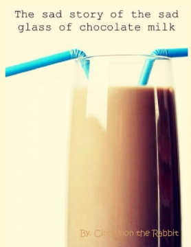The Sad Story of the Sad Glass of Chocolate Milk