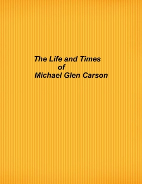 The Life and Times of Michael Glen Carson