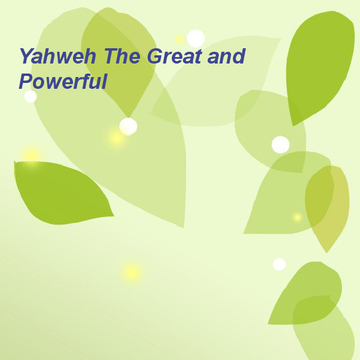 Yahweh The Great and Powerful