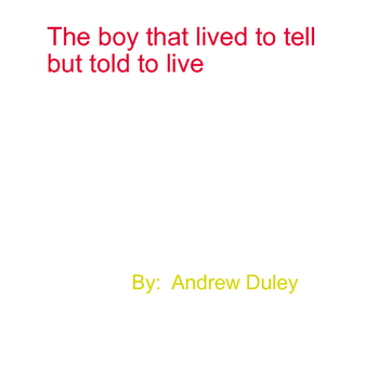 The boy that lived to tell but told to live