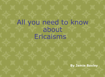 All you need to know about Ericaisms