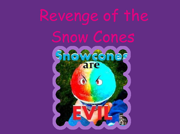 Revenge of the Snow Cones