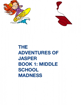 THE ADVENTURES OF JASPER BOOK 1: MIDDLE SCHOOL MADNESS