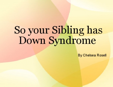 So your Sibling has Down Syndrome