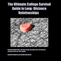 The Ultimate College Survival Guide to Long- Distance Relationships