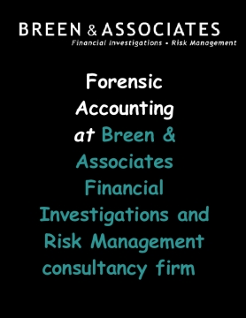 Forensic Accounting at Breen & Associates Financial Investigations and Risk Management consultancy firm