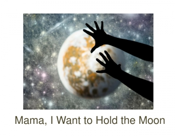 Mama, I Want to Hold the Moon