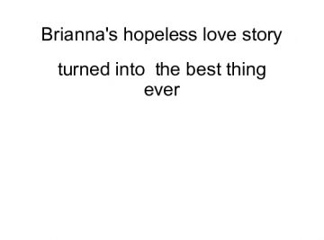 Brianna's hopeless love story turned into the best thing ever