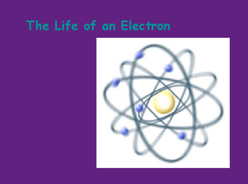 The Electron's Life