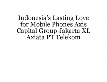 Indonesia's Lasting Love for Mobile Phones Axis Capital Group Jakarta XL Axiata PT Telekom